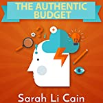 The Authentic Budget: How to Harness Your Personality to Manage Money Like a Pro on Your Own Terms | Sarah Li Cain