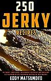 250 Jerky Recipes: Beef Jerky, Turkey Jerky, Chicken Jerky, Deer Jerky, and Pork
