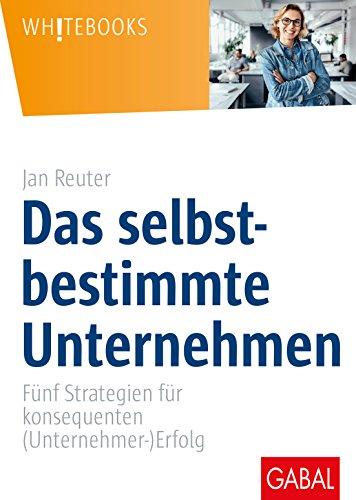 Jan Reuter amazon com das selbstbestimmte unternehmen fünf strategien für