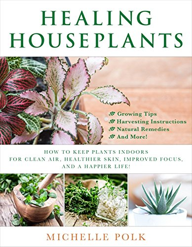 Skin Care Garden (Healing Houseplants: How to Keep Plants Indoors for Clean Air, Healthier Skin, Improved Focus, and a Happier Life!)