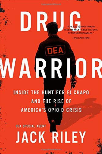 Drug Warrior: Inside the Hunt for El Chapo and the Rise of America's Opioid Crisis (Best Federal Law Enforcement Agency)
