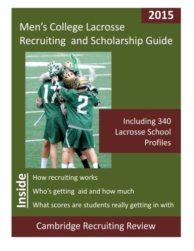 Men's College Lacrosse Recruiting and Scholarship Guide: Including 340 Lacrosse School Profiles