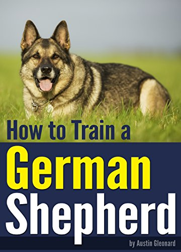 How to Train a German Shepherd: An Essential German Shepherd Training Guide (English Edition)