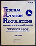 Federal Aviation Regulations for Aircraft Mechanics : An Extract, FAA Staff and IAP, Inc. Staff, 0891002995