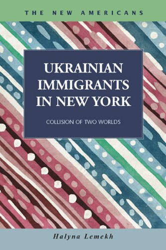 Ukranian Immigrants In New York: Collision Of Two Worlds (The New Americans: Recent Immigration And American Society)