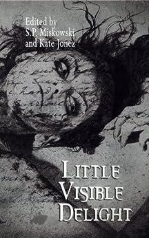 Little Visible Delight by [Rucker, Lynda E., Duffy, Steve, Yardley, Mercedes M., Drake, Ennis]