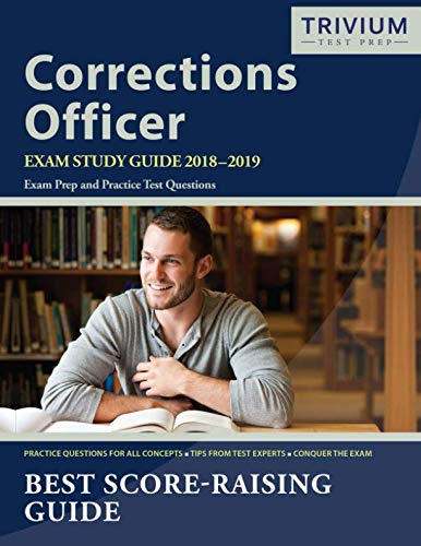 Corrections Officer Exam Study Guide 2018-2019: Exam Prep and Practice Test Questions