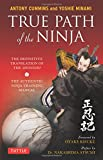 True Path of the Ninja: The Definitive Translation of the Shoninki (the Authentic Ninja Training Manual)