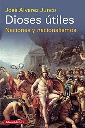 Dioses útiles: Naciones y nacionalismos (Historia) eBook: Junco ...