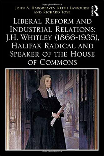 Liberal Reform and Industrial Relations: J H  Whitley 1866-1935