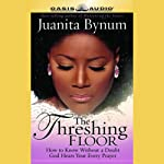 The Threshing Floor: How to Know Without a Doubt God Hears Your Every Prayer | Juanita Bynum