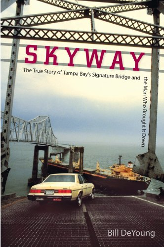 (Skyway: The True Story of Tampa Bay's Signature Bridge and the Man Who Brought It Down)