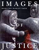 Images of Justice : A Legal History of the Northwest Territories and Nunavut As Traced Through the Yellowknife Courthouse Collection of Inuit Sculpture, Eber, Dorothy Harley, 0773534156