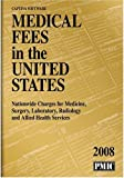 Medical Fees in the United States 2008, PMIC Editorial Staff, 1570664579