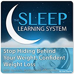 Stop Hiding Behind Your Weight, Confident Weight Loss with Hypnosis, Meditation, and Affirmations