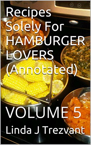 Recipes solely for hamburger lovers volume 5 delicious download hello men im again with another personalized recipe booklet and back i want to thanks for taking the day trip to choose up one other considered one of my forumfinder Gallery