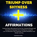 Triumph over Shyness Affirmations:  Positive Daily Affirmations for the Shy-Hearted People and Introverts to Develop More Confidence Using the Law of Attraction, Self-Hypnosis, Guided Meditation   Stephens Hyang