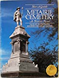 Metairie Cemetery, an historical memoir: Tales of its statesmen, soldiers, and great families