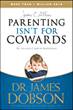 Parenting Isn't for Cowards: The 'You Can Do It' Guide for Hassled Parents from America's Best-Loved Family Advocate
