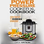 The Power Pressure Cooker XL Cookbook: Storm Your Way to a Delicious Meal Effortlessly | Diana Watson
