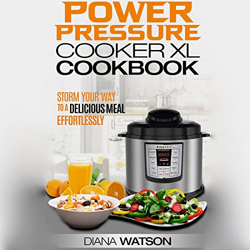 The Power Pressure Cooker XL Cookbook: Storm Your Way to a Delicious Meal Effortlessly by Diana Watson