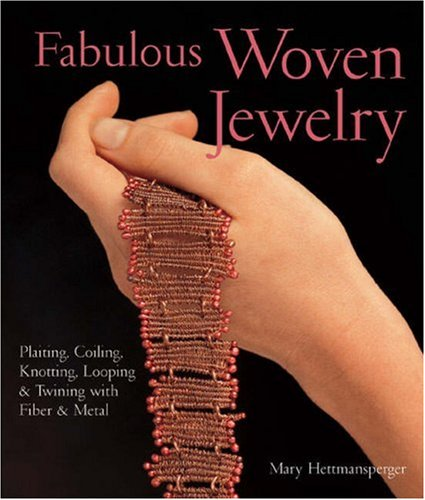 Fabulous Woven Jewelry: Plaiting, Coiling, Knotting, Looping & Twining with Fiber & Metal (Lark Jewelry Books)