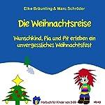 Die Weihnachtsreise: Wunschkind, Pia und Pit erleben ein unvergessliches Weihnachtsfest | Elke Bräunling