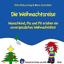 Die Weihnachtsreise. Wunschkind, Pia und Pit erleben ein unvergessliches Weihnachtsfest