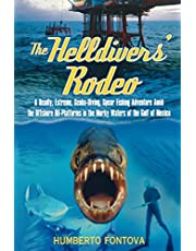 The Helldivers' Rodeo: A Deadly, Extreme, Scuba-Diving, Spear Fishing Adventure Amid the Offshore Oil-Platforms in the Murky Waters of the Gulf of Mexico