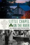 Front cover for the book Little Chapel on the River: A Pub, a Town and the Search for What Matters Most by Gwendolyn Bounds