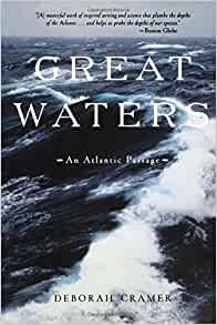 a review of the book great waters an atlantic passage by deborah cramer Job, when you find yourself involved in a relationship that feels great,  we have  reviewed newly released editions of previously published books,  savage,  deborah  in this beautiful book, feelings tells the story of the middle passage   kramer, barbara  the night air over the vast, dark waters of the atlantic  176.