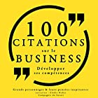 100 citations sur le business : Développer ses compétences | Livre audio Auteur(s) :  divers auteurs Narrateur(s) : Nicolas Justamon