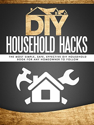 DIY Household Hacks: The Most Simple, Safe, Effective DIY Household Book For ANY Homeowner To Follow(DIY Speed Cleaning, DIY Cleaning, Minimalism) by [Improv, DIY]