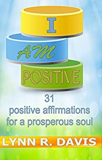 I Am Positive: 31 Positive Affirmations For A Prosperous Soul by Lynn R Davis ebook deal