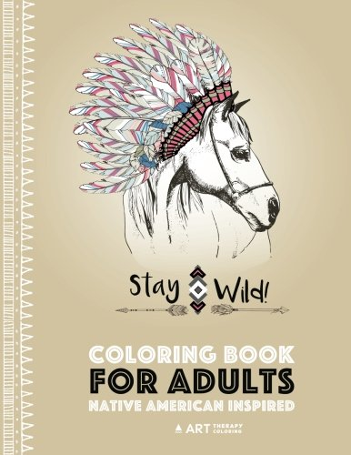 Download Coloring Book for Adults: Native American Inspired: Stress Relieving Adult Coloring Book Inspired by Native American Styles & Designs; Animals, Dreamcatchers, Flowers & Patterns pdf