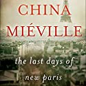 The Last Days of New Paris Audiobook by China Miéville Narrated by Ralph Lister