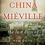 The Last Days of New Paris | China Miéville