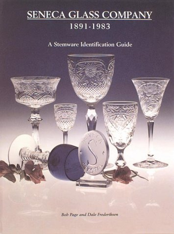 Seneca Glass Company, 1891-1983 by Bob Page, Dale Frederiksen published by Replacements, Ltd. (1995) [Hardcover]
