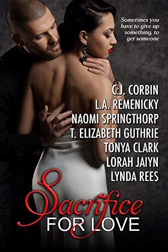 Sacrifice For Love by [Corbin, C. J., Remenicky, L. A., Springthorp, Naomi, Guthrie, T. Elizabeth, Clark, Tonya, Jaiyn, Lorah, Rees, Lynda]