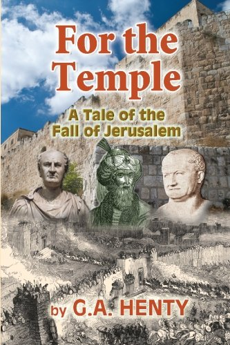 For the Temple: A Tale of the Fall of Jerusalem [G A Henty] (Tapa Blanda)
