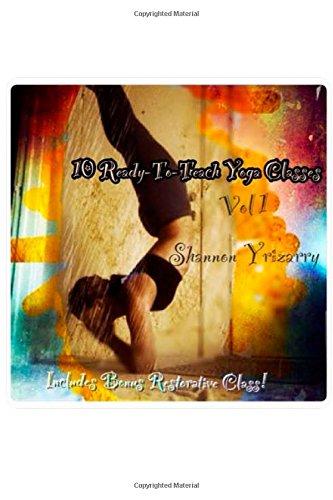 10 Ready-To-Teach Yoga Classes: 10 Power Yoga Classes Plus a Bonus Restorative Class (Volume 1) ebook