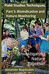 Field Studies Techniques. Part 5. Bioindication and Nature Monitoring: Investigating Nature Together Paperback