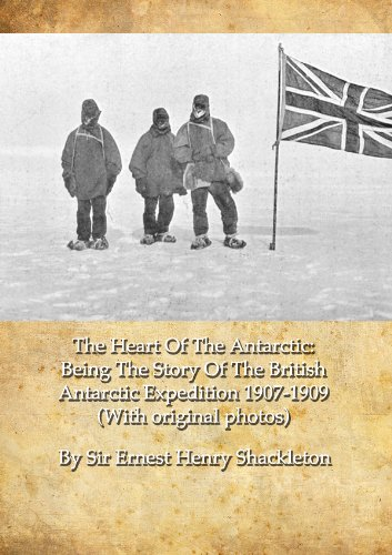 The Heart Of The Antarctic: Being The Story Of The British Antarctic Expedition 1907-1909 (With original photos)