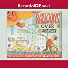 Balloons over Broadway: The True Story of the Puppeteer of Macy's Parade Audiobook by Melissa Sweet Narrated by John McDonough