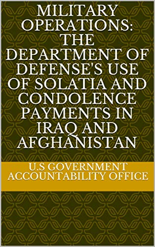 Military Operations: The Department of Defense's Use of Solatia and Condolence Payments in Iraq and Afghanistan ()