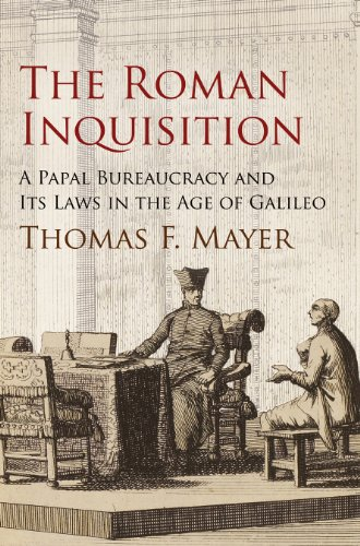 The Roman Inquisition: A Papal Bureaucracy and Its Laws in the Age of Galileo (Haney Foundation Series)