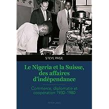 Le Nigeria et la Suisse, des affaires d'indépendance: Commerce, diplomatie et coopération 1930-1980