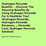 Hydrogen Peroxide Benefits: Discover the Amazing Benefits by Using Hydrogen Peroxide for a Healthier You! | Janelle Watkinson