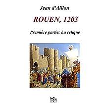 ROUEN, 1203: Première partie: LA RELIQUE (Les aventures de Guilhem d'Ussel, chevalier troubadour) (French Edition)