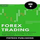 Forex Trading: Intermediate Strategy to Earn Fast Income: Investments & Securities, Book 10 Hörbuch von  FinTech Publishing Gesprochen von: Michael Hatak